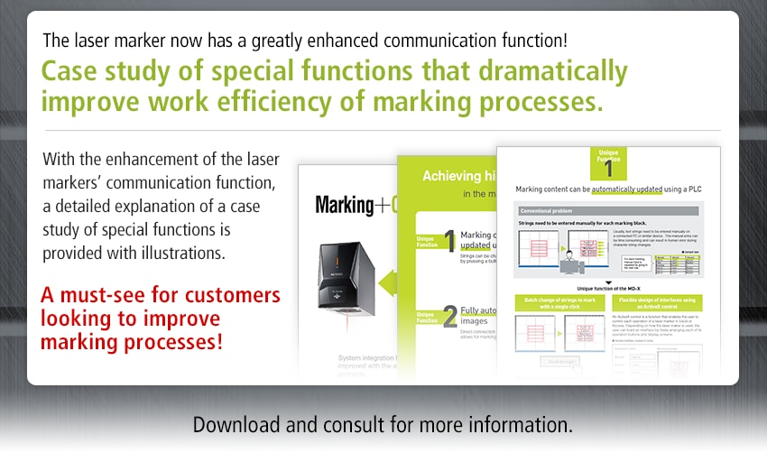 The laser marker now has a greatly enhanced communication function! Case study of special functions that dramatically improve work efficiency of marking processes. / With the enhancement of the laser markers' communication function, a detailed explanation of a case study of special functions is provided with illustrations. A must-see for customers looking to improve marking processes! / Download and consult for more information.